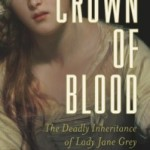 A Review of 'Crown of Blood: The Deadly Inheritance of Lady Jane Grey'